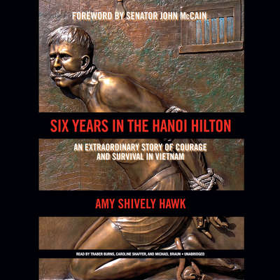 Six Years in the Hanoi Hilton: An Extraordinary Story of Courage and Survival in Vietnam Audiobook, by Amy  Shively Hawk