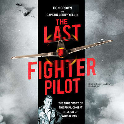 The Last Fighter Pilot: The True Story of the Final Combat Mission of World War II Audiobook, by Don Brown