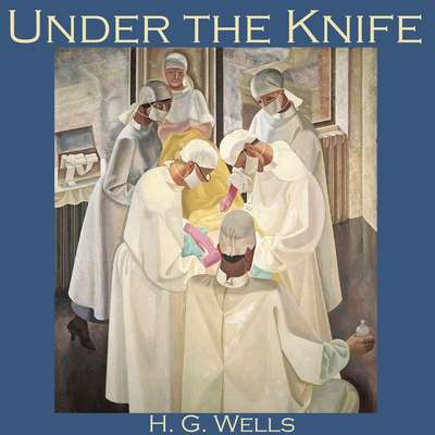 Under the Knife Audiobook, by H. G. Wells