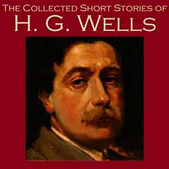 The Collected Short Stories of H. G. Wells Audiobook, by H. G. Wells