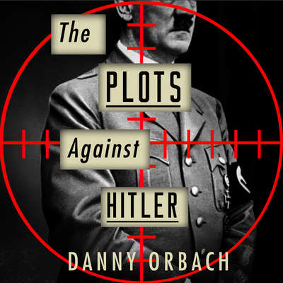 The Plots Against Hitler Audiobook, by Danny Orbach