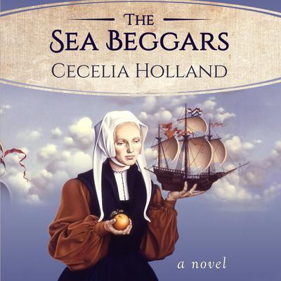 The Sea Beggars: A Novel Audiobook, by Cecelia Holland