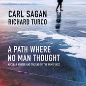 A Path Where No Man Thought: Nuclear Winter and the End of the Arms Race, by Carl Sagan