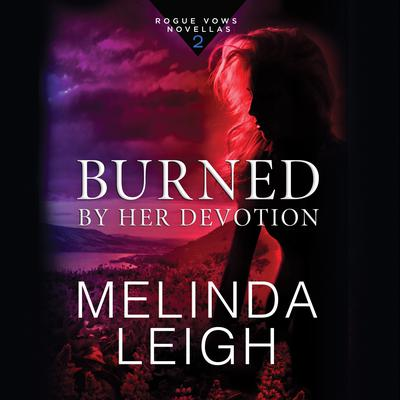 Burned by Her Devotion Audiobook, by Melinda Leigh