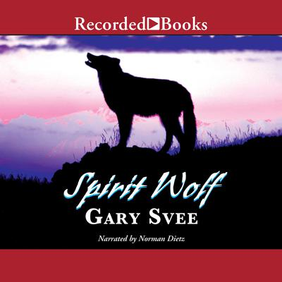 Spirit Wolf Audiobook, by Gary D. Svee