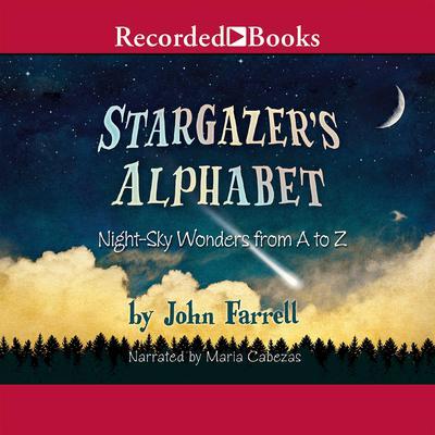 Stargazers Alphabet: Night-Sky Wonders from A to Z Audiobook, by John Farrell