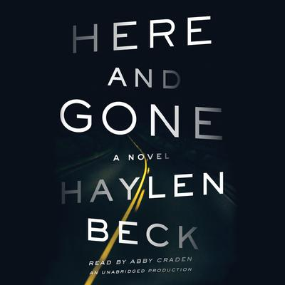 Here and Gone: A Novel Audiobook, by Haylen Beck