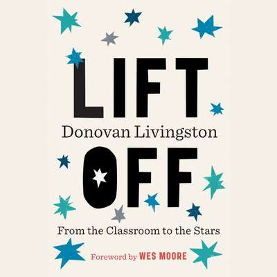 Lift Off: From the Classroom to the Stars Audiobook, by Donovan Livingston