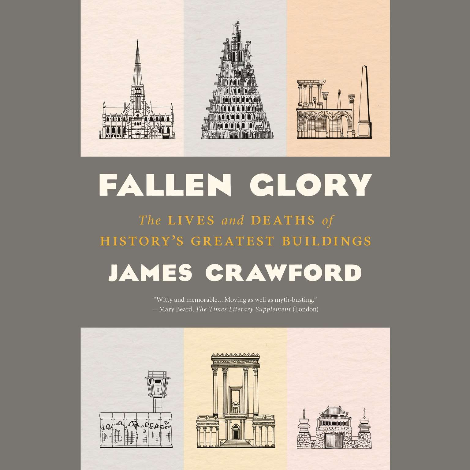 Printable Fallen Glory: The Lives and Deaths of History's Greatest Buildings Audiobook Cover Art