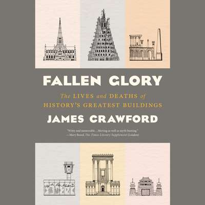 Fallen Glory: The Lives and Deaths of Historys Greatest Buildings Audiobook, by James Crawford