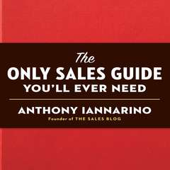 The Only Sales Guide Youll Ever Need Audiobook, by S. Anthony Iannarino, Anthony Iannarino