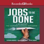 Jobs To Be Done: A Roadmap for Customer-Centered Innovation, by Stephen Wunker, Jessica Wattman, David Farber