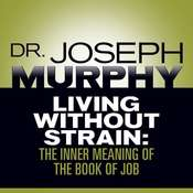 Living Without Strain: The Inner Meaning of the Book of Job Audiobook, by Joseph Murphy