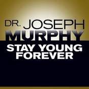 Stay Young Forever, by Joseph Murphy