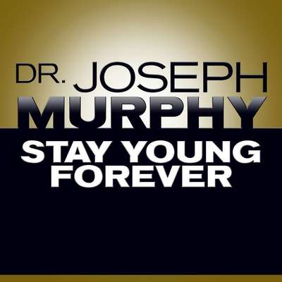 Stay Young Forever Audiobook, by Joseph Murphy