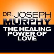 The Healing Power of Love Audiobook, by Joseph Murphy
