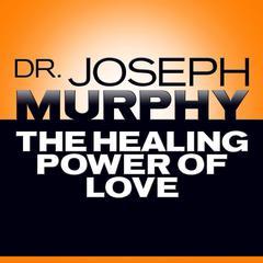 The Healing Power of Love Audiobook, by Joseph Murphy