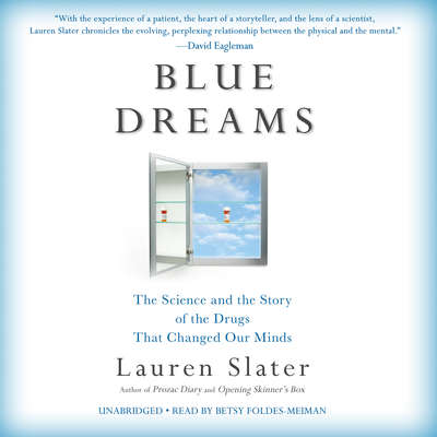 Blue Dreams: The Science and the Story of the Drugs that Changed Our Minds Audiobook, by Lauren Slater
