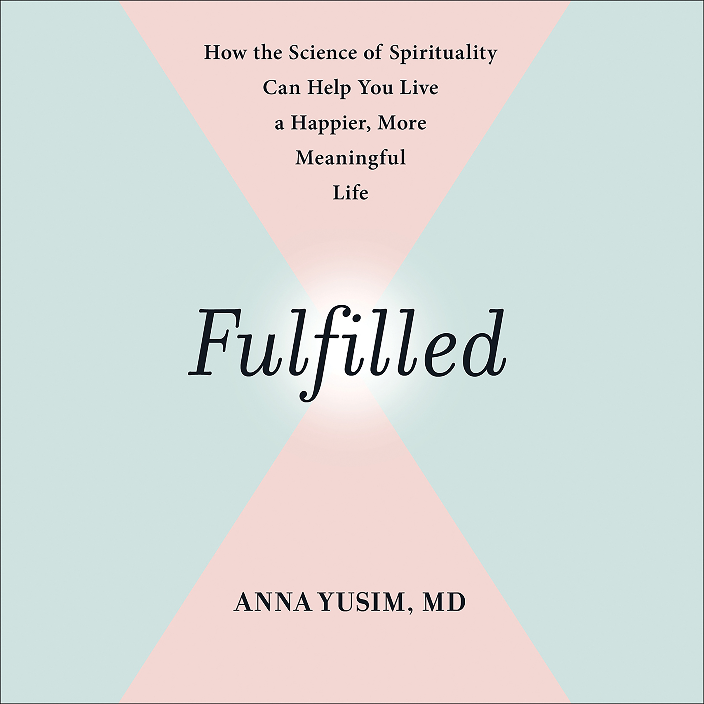 Printable Fulfilled: How the Science of Spirituality Can Help You Live a Happier, More Meaningful Life Audiobook Cover Art