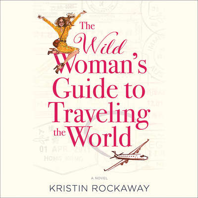 The Wild Womans Guide to Traveling the World: A Novel Audiobook, by Kristin Rockaway