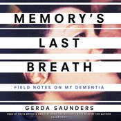 Memorys Last Breath: Field Notes on My Dementia Audiobook, by Gerda Saunders