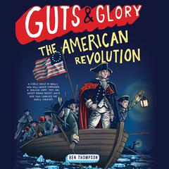 Guts & Glory: The American Revolution Audiobook, by Ben Thompson