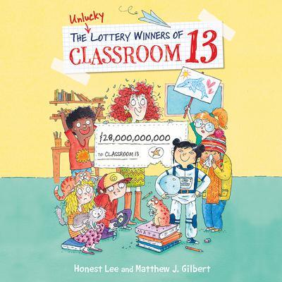 The Unlucky Lottery Winners of Classroom 13 Audiobook, by Matthew J. Gilbert