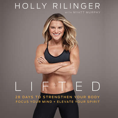 Lifted: 28 Days to Focus Your Mind, Strengthen Your Body, and Elevate Your Spirit Audiobook, by Holly Rilinger