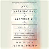 The Mathematical Corporation: Where Machine Intelligence and Human Ingenuity Achieve the Impossible Audiobook, by Angela Zutavern, Joshua Sullivan
