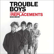 Trouble Boys: The True Story of the Replacements Audiobook, by Bob Mehr