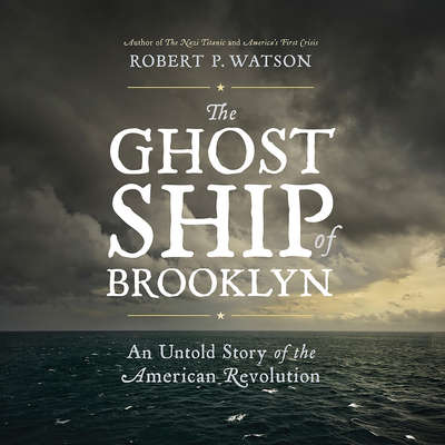 The Ghost Ship of Brooklyn: An Untold Story of the American Revolution Audiobook, by Robert Watson