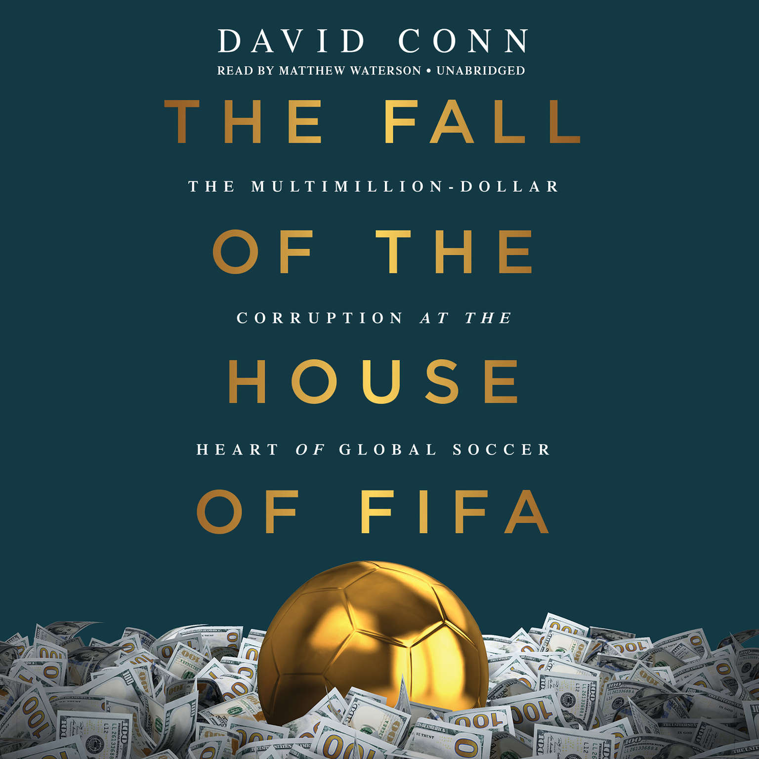 The Fall of the House of FIFA: The Multimillion-Dollar Corruption at the Heart of Global Soccer Audiobook, by David Conn