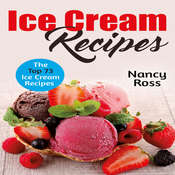Ice Cream Recipes: The Top 73 Ice Cream Recipes Audiobook, by Nancy Ross