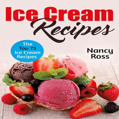 Ice Cream Recipes: The Top 73 Ice Cream Recipes Audiobook, by Nancy Ross