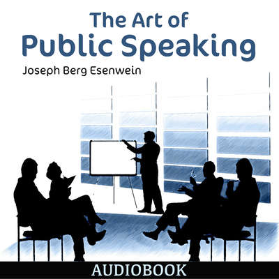 The Art of Public Speaking Audiobook, by Joseph Berg Esenwein