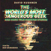 The World's Most Dangerous Geek: And More True Hacking Stories Audiobook, by David Kushner