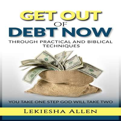 Get Out of Debt Now: Through Practical and Biblical Techniques Audiobook, by Lekiesha Allen