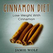 Cinnamon Diet: Lose Weight With Cinnamon Audiobook, by Jamie Wild