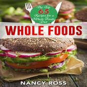 Whole Food: The Top 65 Recipes for a Whole Foods Diet Audiobook, by Nancy Ross