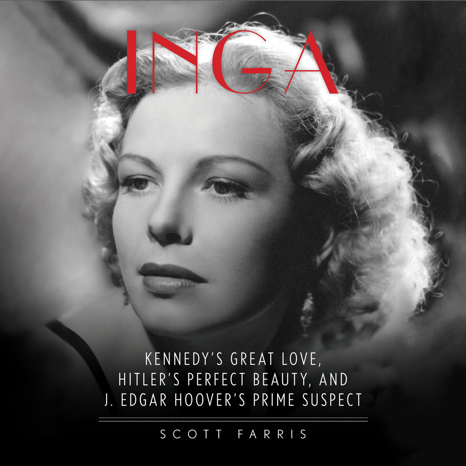Printable Inga: Kennedy's Great Love, Hitler's Perfect Beauty, and J. Edgar Hoover's Prime Suspect Audiobook Cover Art