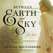 Between Earth and Sky Audiobook, by Amanda Skenandore