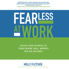 Fearless at Work: Achieve Your Potential by Transforming Small Moments into Big Outcomes Audiobook, by Molly Fletcher