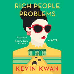 Rich People Problems: A Novel Audiobook, by Kevin Kwan