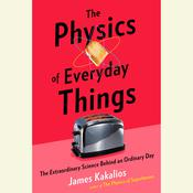 The Physics of Everyday Things: The Extraordinary Science Behind an Ordinary Day, by James Kakalios