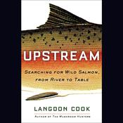 Upstream: Searching for Wild Salmon, from River to Table Audiobook, by Langdon Cook