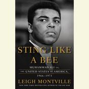 Sting Like a Bee: Muhammad Ali vs. the United States of America, 1966-1971, by Leigh Montville