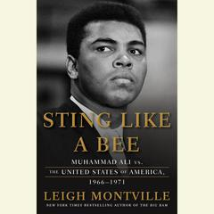 Sting Like a Bee: Muhammad Ali vs. the United States of America, 1966-1971 Audiobook, by Leigh Montville
