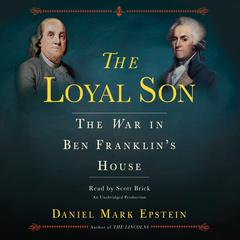 The Loyal Son: The War in Ben Franklins House Audiobook, by Daniel Mark Epstein