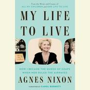 My Life to Live: How I Became the Queen of Soaps When Men Ruled the Airwaves Audiobook, by Agnes Nixon