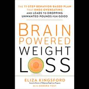 Brain-Powered Weight Loss: The 11-Step Behavior-Based Plan That Ends Overeating and Leads to Dropping Unwanted Pounds for Good Audiobook, by Eliza Kingsford